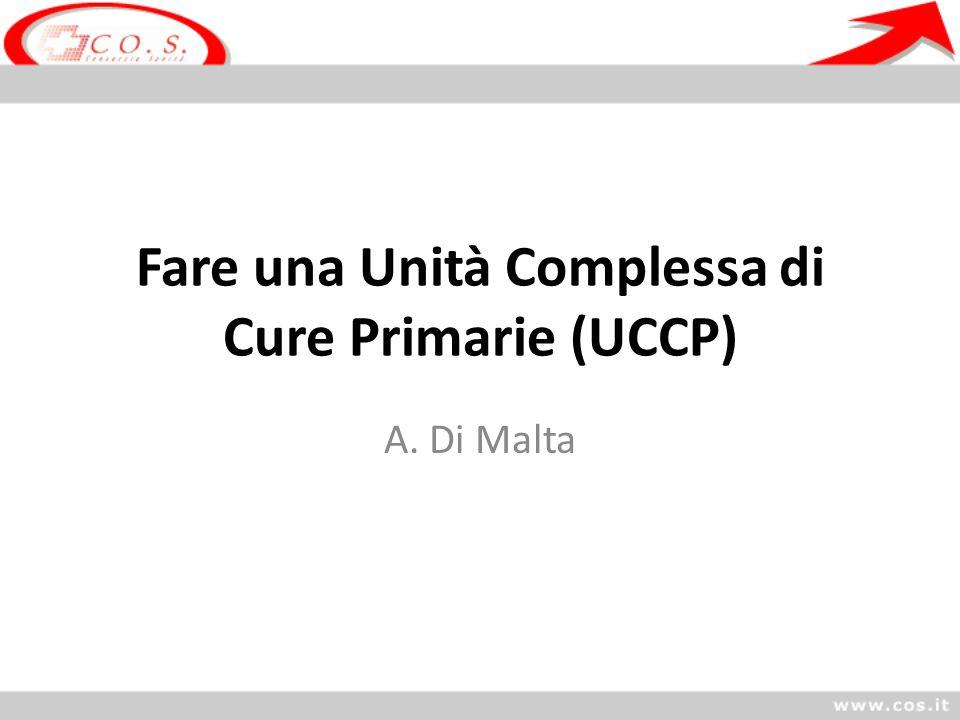 Fare una Unità Complessa di Cure Primarie (UCCP) A. Di Malta
