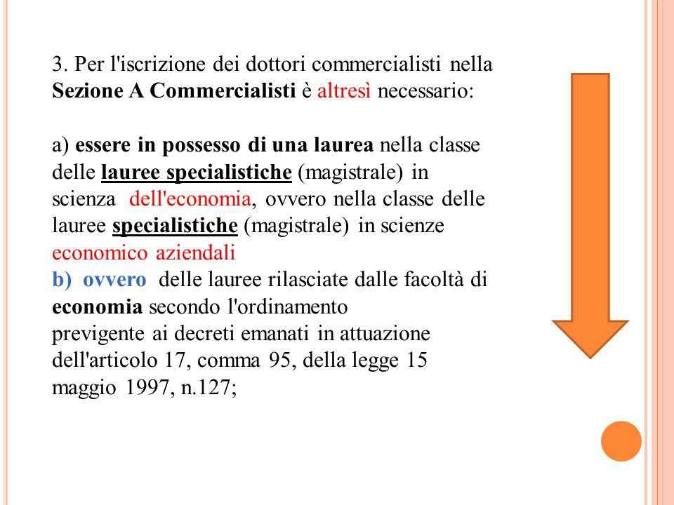 3. Per l'iscrizione dei dottori commercialisti nella Sezione A Commercialisti è altresì necessario: a) essere in possesso di una laurea nella classe d