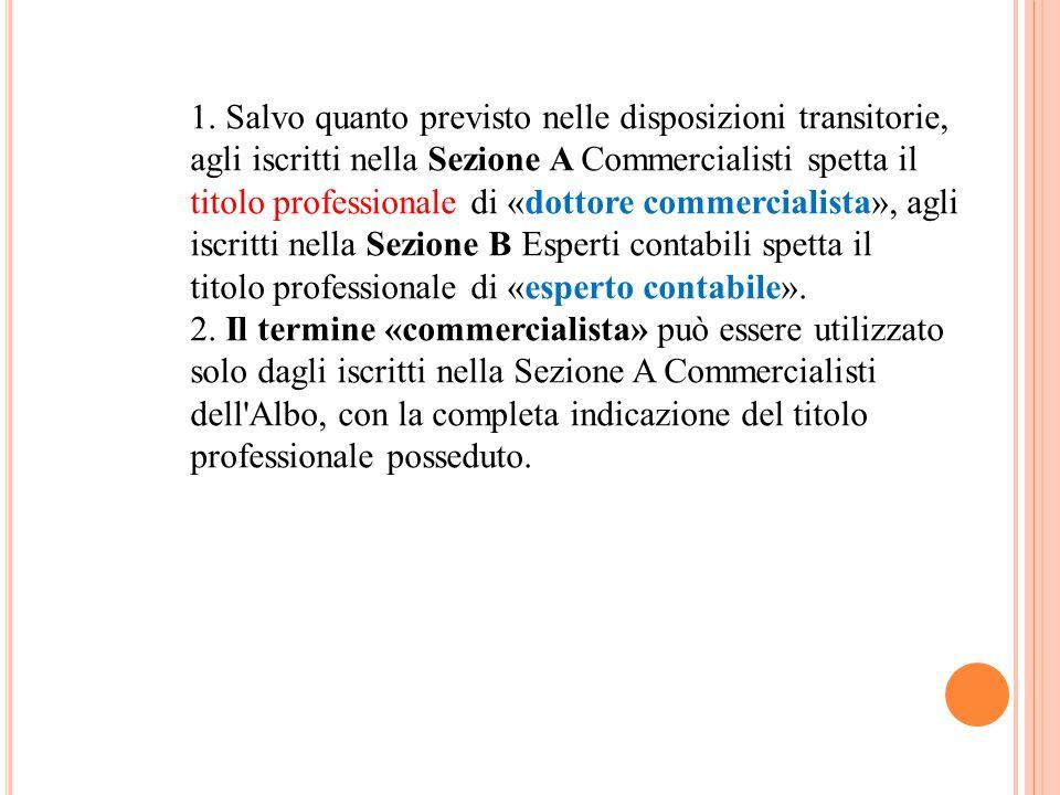 1. Salvo quanto previsto nelle disposizioni transitorie, agli iscritti nella Sezione A Commercialisti spetta il titolo professionale di «dottore comme