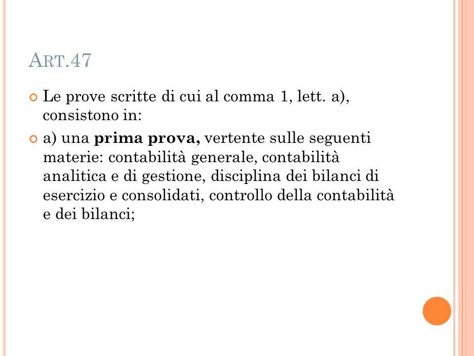 A RT.47 Le prove scritte di cui al comma 1, lett. a), consistono in: a) una prima prova, vertente sulle seguenti materie: contabilità generale, contab