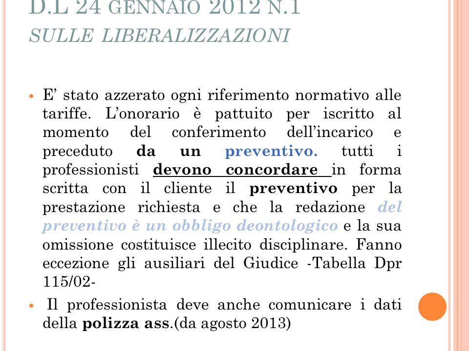 D.L 24 GENNAIO 2012 N.1 SULLE LIBERALIZZAZIONI E' stato azzerato ogni riferimento normativo alle tariffe. L'onorario è pattuito per iscritto al moment