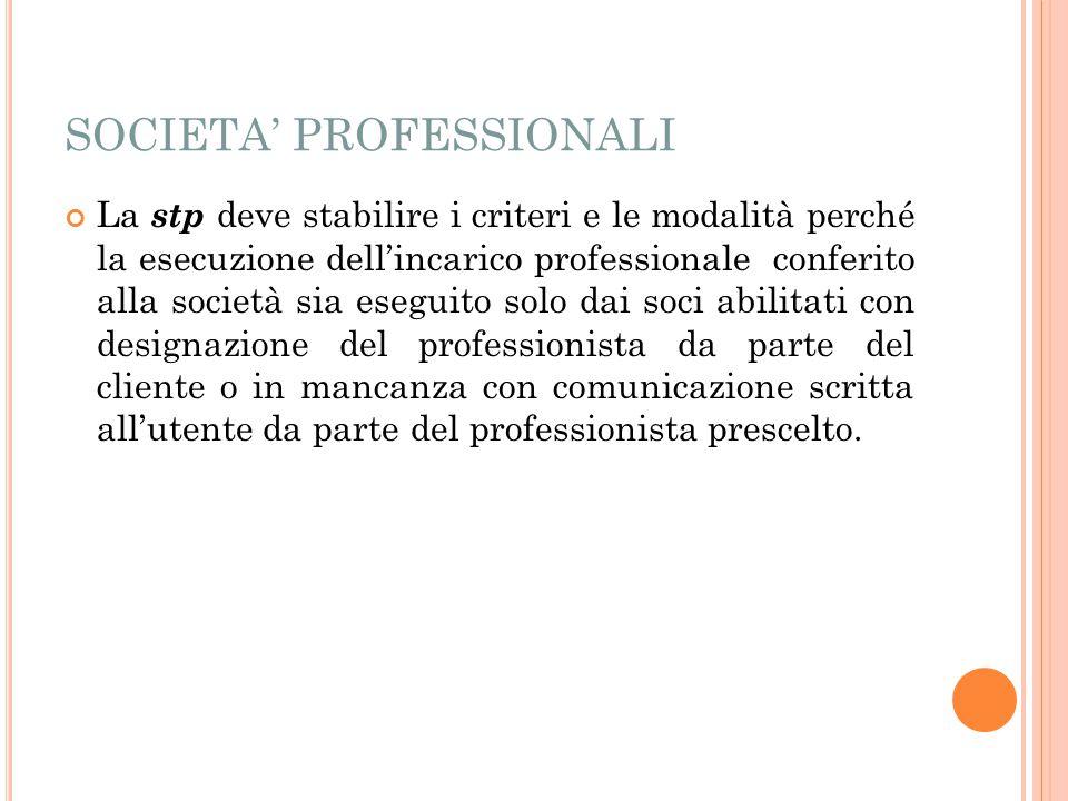 SOCIETA' PROFESSIONALI La stp deve stabilire i criteri e le modalità perché la esecuzione dell'incarico professionale conferito alla società sia esegu