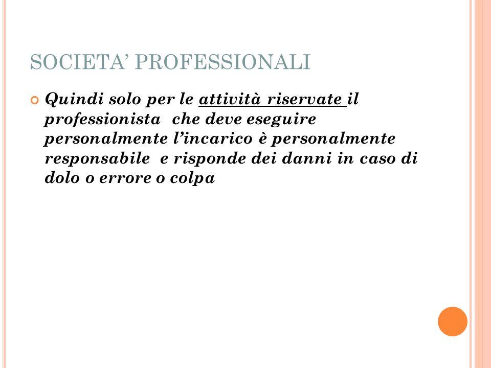 SOCIETA' PROFESSIONALI Quindi solo per le attività riservate il professionista che deve eseguire personalmente l'incarico è personalmente responsabile