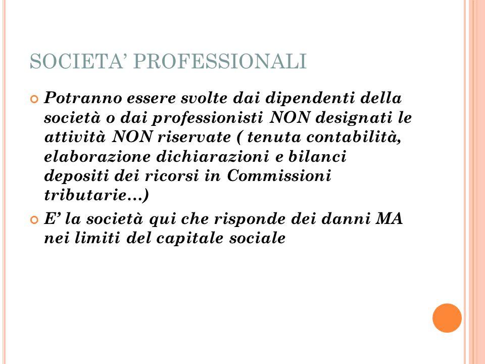 SOCIETA' PROFESSIONALI Potranno essere svolte dai dipendenti della società o dai professionisti NON designati le attività NON riservate ( tenuta conta