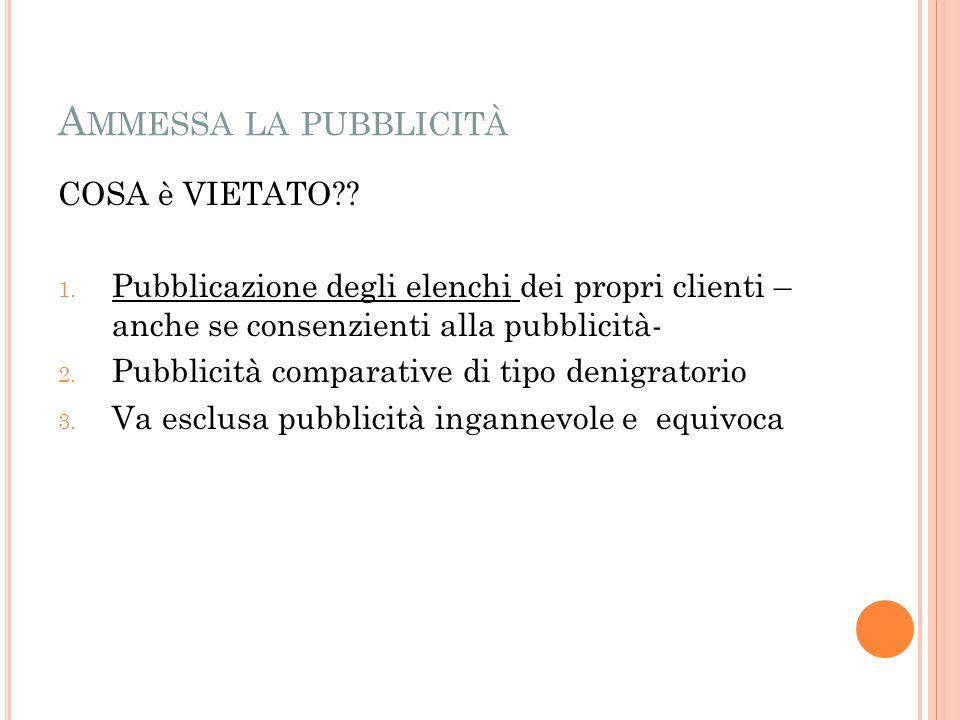 A MMESSA LA PUBBLICITÀ COSA è VIETATO?? 1. Pubblicazione degli elenchi dei propri clienti – anche se consenzienti alla pubblicità- 2. Pubblicità compa