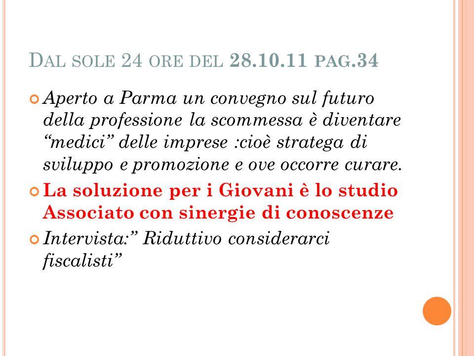 D AL SOLE 24 ORE DEL 28.10.11 PAG.34 Aperto a Parma un convegno sul futuro della professione la scommessa è diventare medici delle imprese :cioè stratega di sviluppo e promozione e ove occorre curare.