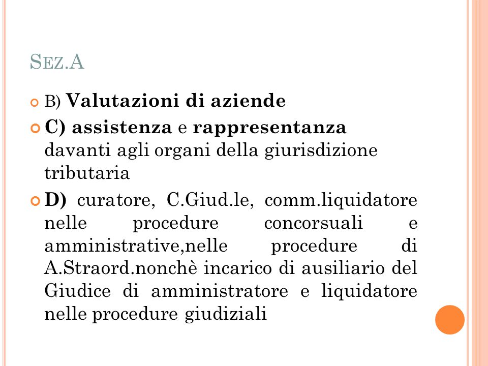 S EZ.A B) Valutazioni di aziende C) assistenza e rappresentanza davanti agli organi della giurisdizione tributaria D) curatore, C.Giud.le, comm.liquid