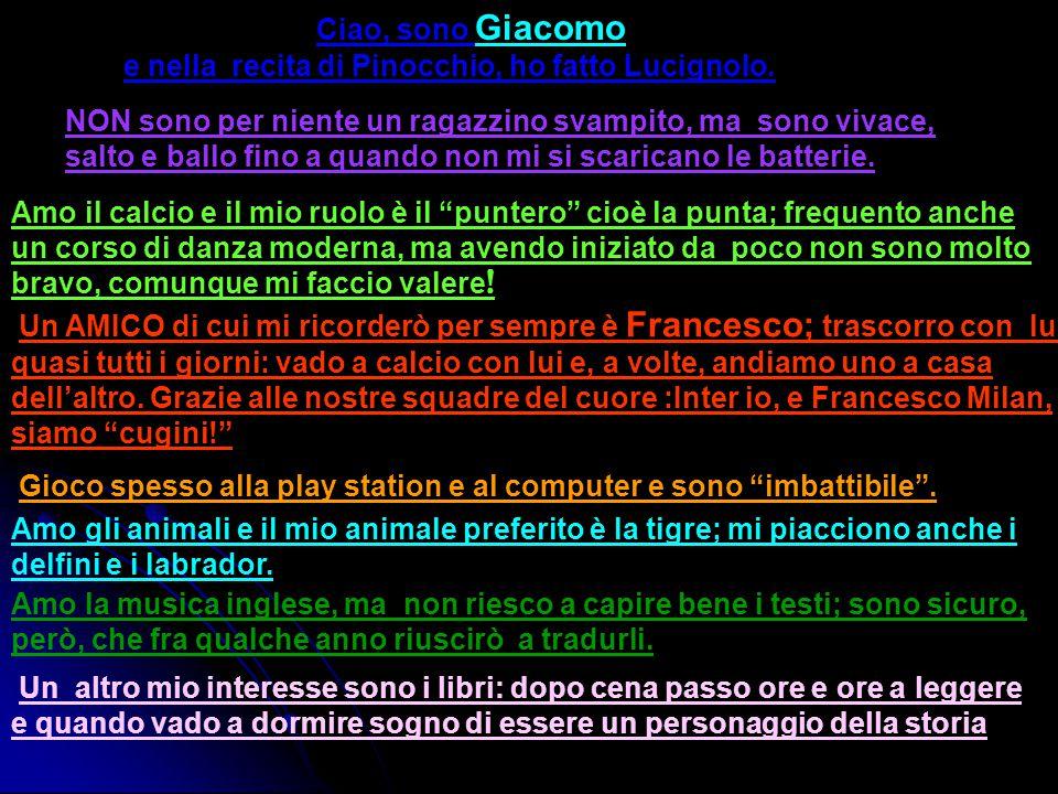 Ciao, sono Giacomo e nella recita di Pinocchio, ho fatto Lucignolo. NON sono per niente un ragazzino svampito, ma sono vivace, salto e ballo fino a qu