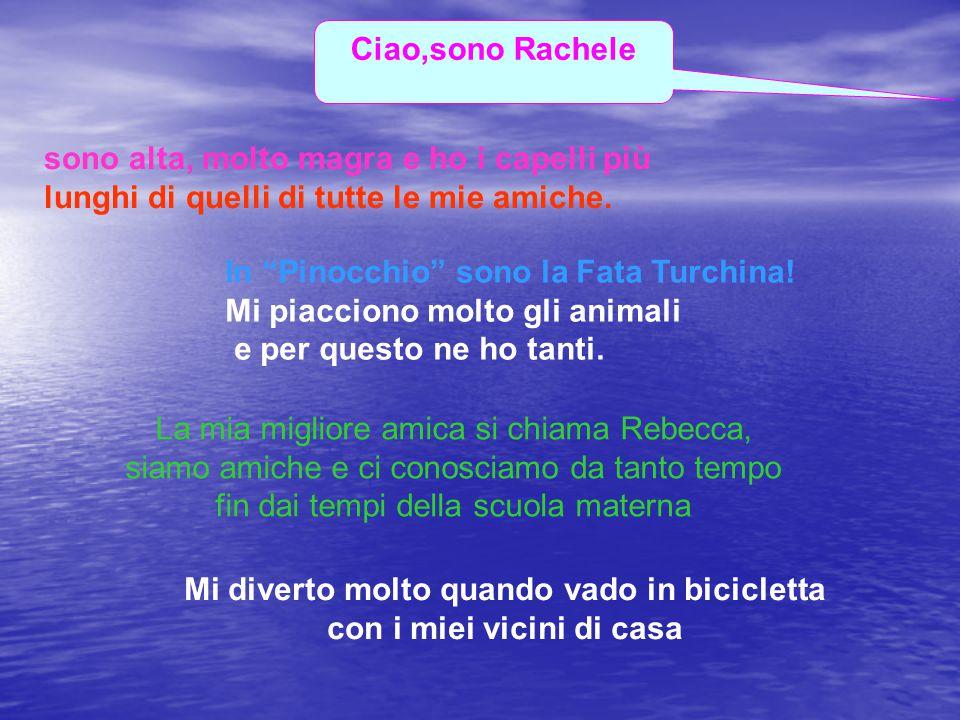 """Ciao,sono Rachele sono alta, molto magra e ho i capelli più lunghi di quelli di tutte le mie amiche. In """"Pinocchio"""" sono la Fata Turchina! Mi piaccion"""