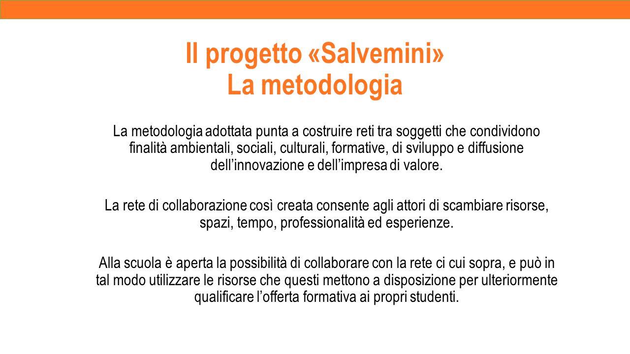 Il progetto «Salvemini» La metodologia La metodologia adottata punta a costruire reti tra soggetti che condividono finalità ambientali, sociali, culturali, formative, di sviluppo e diffusione dell'innovazione e dell'impresa di valore.
