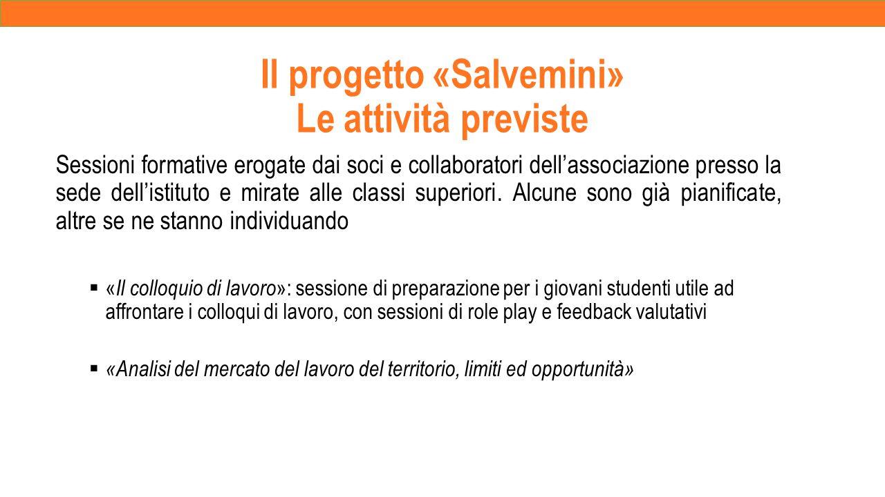 Il progetto «Salvemini» Le attività previste Sessioni formative erogate dai soci e collaboratori dell'associazione presso la sede dell'istituto e mirate alle classi superiori.
