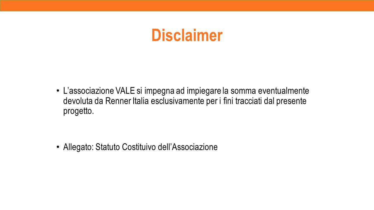 Disclaimer L'associazione VALE si impegna ad impiegare la somma eventualmente devoluta da Renner Italia esclusivamente per i fini tracciati dal presente progetto.