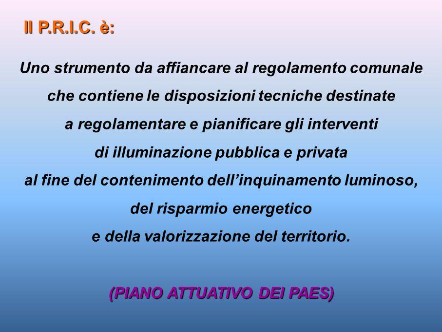 Il P.R.I.C. è: Uno strumento da affiancare al regolamento comunale che contiene le disposizioni tecniche destinate a regolamentare e pianificare gli i