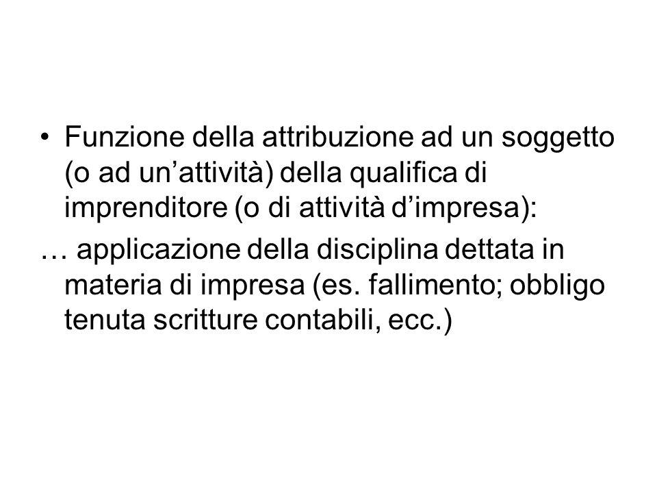Funzione della attribuzione ad un soggetto (o ad un'attività) della qualifica di imprenditore (o di attività d'impresa): … applicazione della discipli