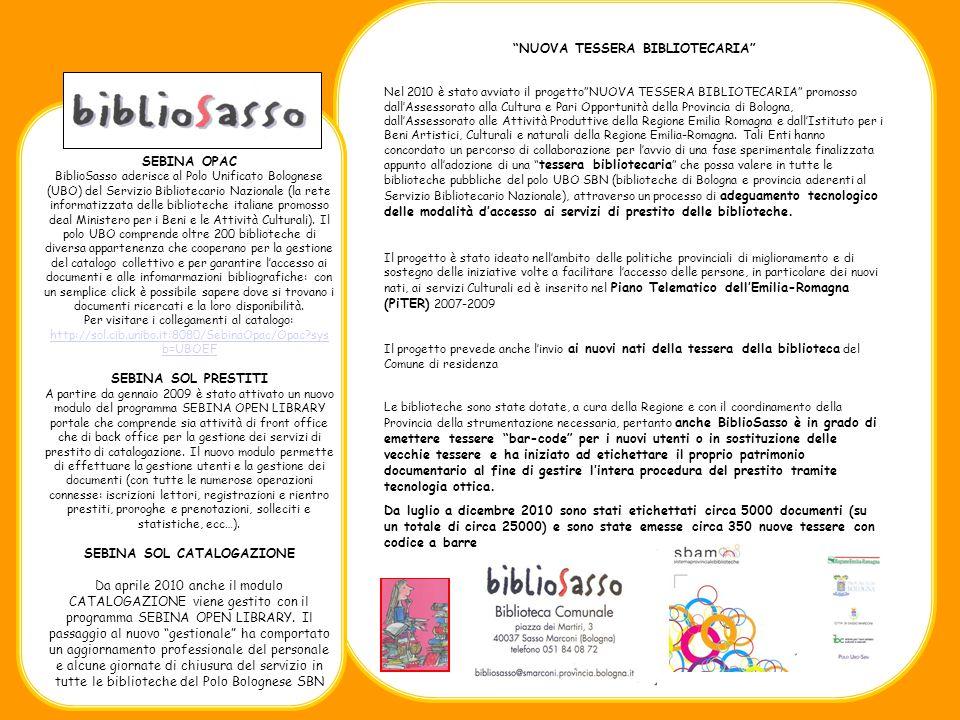 SEBINA OPAC BiblioSasso aderisce al Polo Unificato Bolognese (UBO) del Servizio Bibliotecario Nazionale (la rete informatizzata delle biblioteche italiane promosso deal Ministero per i Beni e le Attività Culturali).