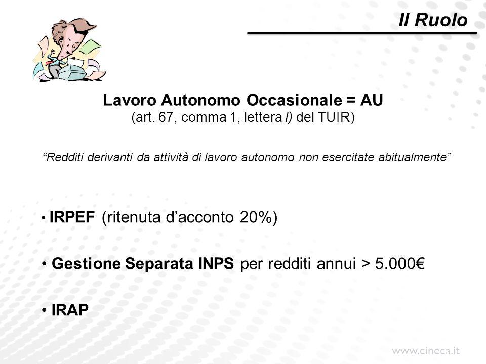 """www.cineca.it Lavoro Autonomo Occasionale = AU (art. 67, comma 1, lettera l) del TUIR) """"Redditi derivanti da attività di lavoro autonomo non esercitat"""