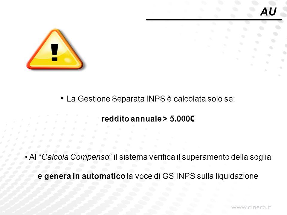"""www.cineca.it La Gestione Separata INPS è calcolata solo se: reddito annuale > 5.000€ Al """"Calcola Compenso"""" il sistema verifica il superamento della s"""