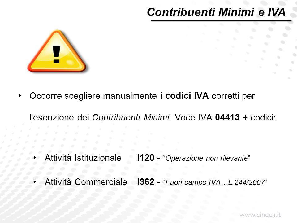 www.cineca.it Occorre scegliere manualmente i codici IVA corretti per l'esenzione dei Contribuenti Minimi. Voce IVA 04413 + codici: Attività Istituzio