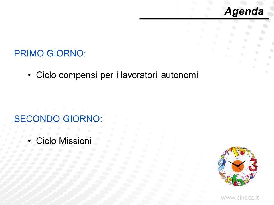 www.cineca.it PRIMO GIORNO: Ciclo compensi per i lavoratori autonomi SECONDO GIORNO: Ciclo Missioni Agenda