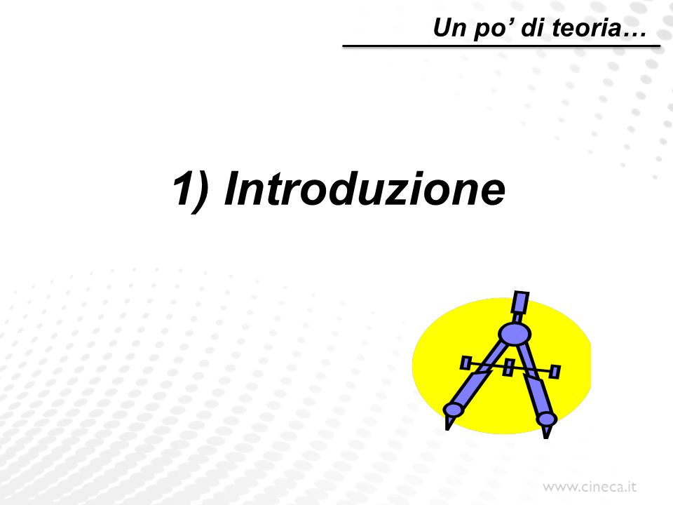 www.cineca.it 1) Introduzione Un po' di teoria…