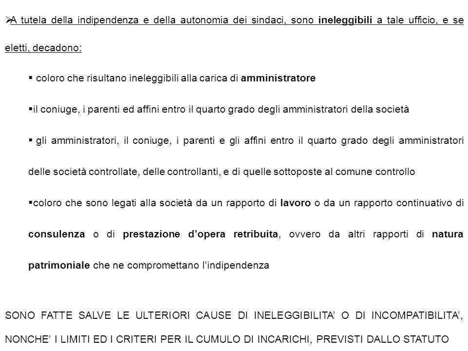  A tutela della indipendenza e della autonomia dei sindaci, sono ineleggibili a tale ufficio, e se eletti, decadono:  coloro che risultano ineleggib
