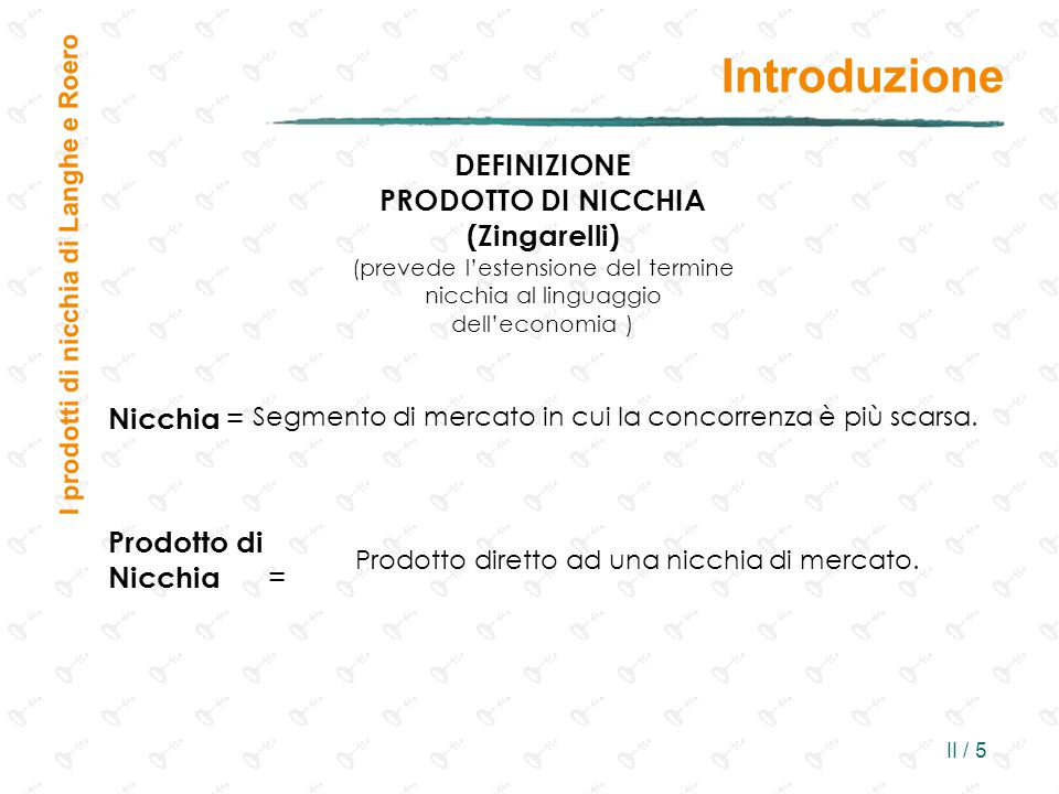 II / 5 Introduzione I prodotti di nicchia di Langhe e Roero DEFINIZIONE PRODOTTO DI NICCHIA (Zingarelli) (prevede l'estensione del termine nicchia al linguaggio dell'economia ) Nicchia = Segmento di mercato in cui la concorrenza è più scarsa.