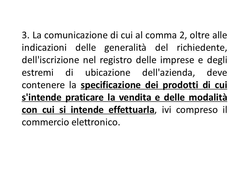 3. La comunicazione di cui al comma 2, oltre alle indicazioni delle generalità del richiedente, dell'iscrizione nel registro delle imprese e degli est
