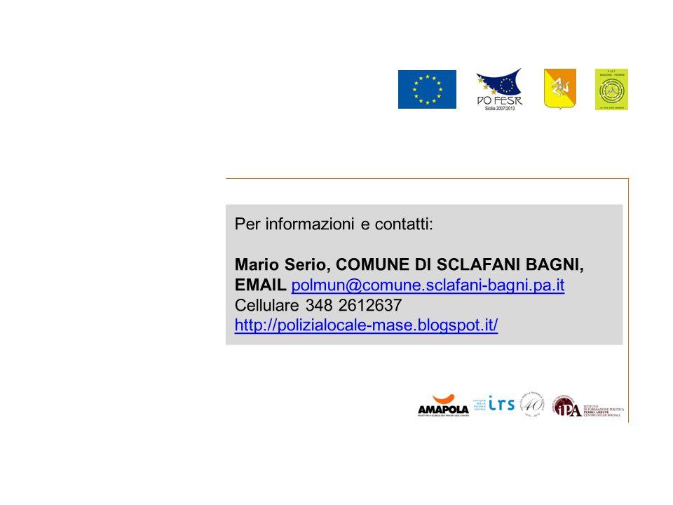 Per informazioni e contatti: Mario Serio Per informazioni e contatti: Mario Serio, COMUNE DI SCLAFANI BAGNI, EMAIL polmun@comune.sclafani-bagni.pa.itpolmun@comune.sclafani-bagni.pa.it Cellulare 348 2612637 http://polizialocale-mase.blogspot.it/