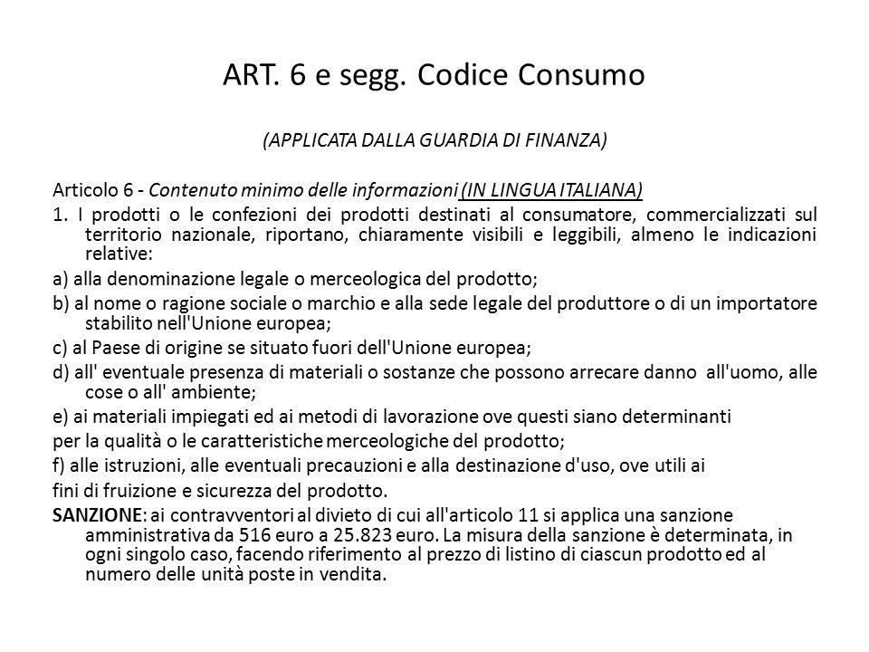 ART. 6 e segg. Codice Consumo (APPLICATA DALLA GUARDIA DI FINANZA) Articolo 6 - Contenuto minimo delle informazioni (IN LINGUA ITALIANA) 1. I prodotti