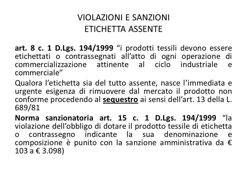 """VIOLAZIONI E SANZIONI ETICHETTA ASSENTE art. 8 c. 1 D.Lgs. 194/1999 """"i prodotti tessili devono essere etichettati o contrassegnati all'atto di ogni op"""