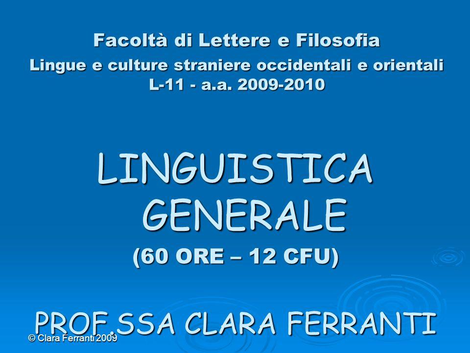 © Clara Ferranti 2009 Facoltà di Lettere e Filosofia Lingue e culture straniere occidentali e orientali L-11 - a.a. 2009-2010 LINGUISTICA GENERALE (60