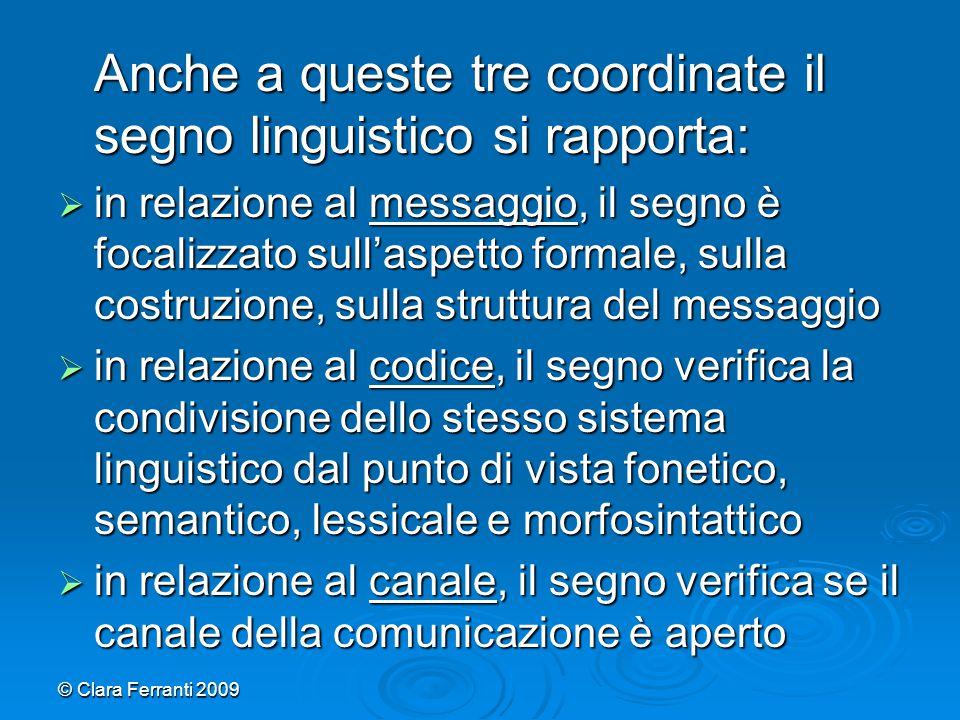 © Clara Ferranti 2009 Anche a queste tre coordinate il segno linguistico si rapporta:  in relazione al messaggio, il segno è focalizzato sull'aspetto