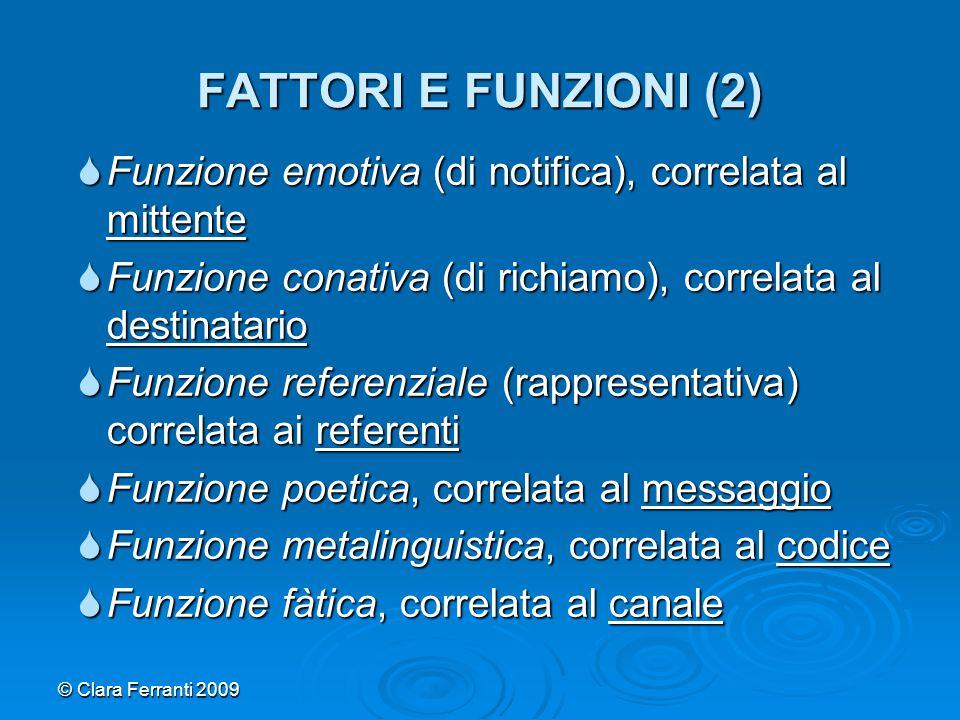© Clara Ferranti 2009 FATTORI E FUNZIONI (2)  Funzione emotiva (di notifica), correlata al mittente  Funzione conativa (di richiamo), correlata al d