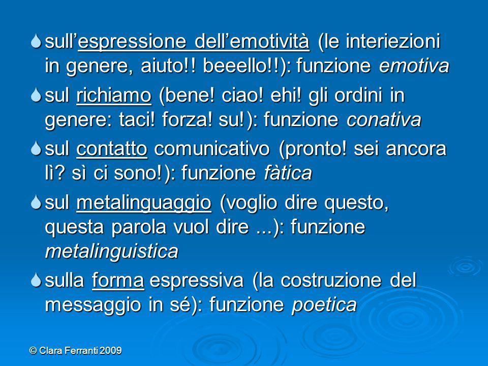 © Clara Ferranti 2009  sull'espressione dell'emotività (le interiezioni in genere, aiuto!! beeello!!): funzione emotiva  sul richiamo (bene! ciao! e