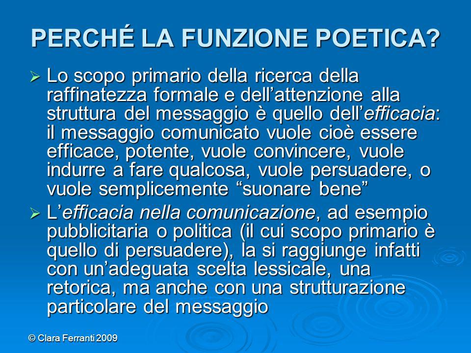 © Clara Ferranti 2009 PERCHÉ LA FUNZIONE POETICA?  Lo scopo primario della ricerca della raffinatezza formale e dell'attenzione alla struttura del me
