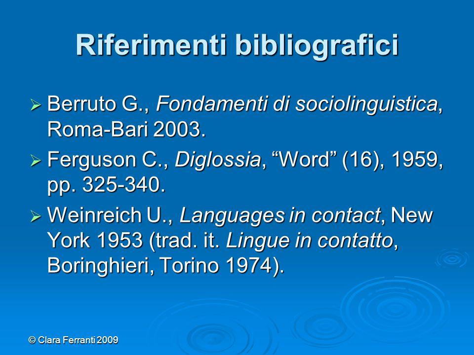 """© Clara Ferranti 2009 Riferimenti bibliografici  Berruto G., Fondamenti di sociolinguistica, Roma-Bari 2003.  Ferguson C., Diglossia, """"Word"""" (16), 1"""