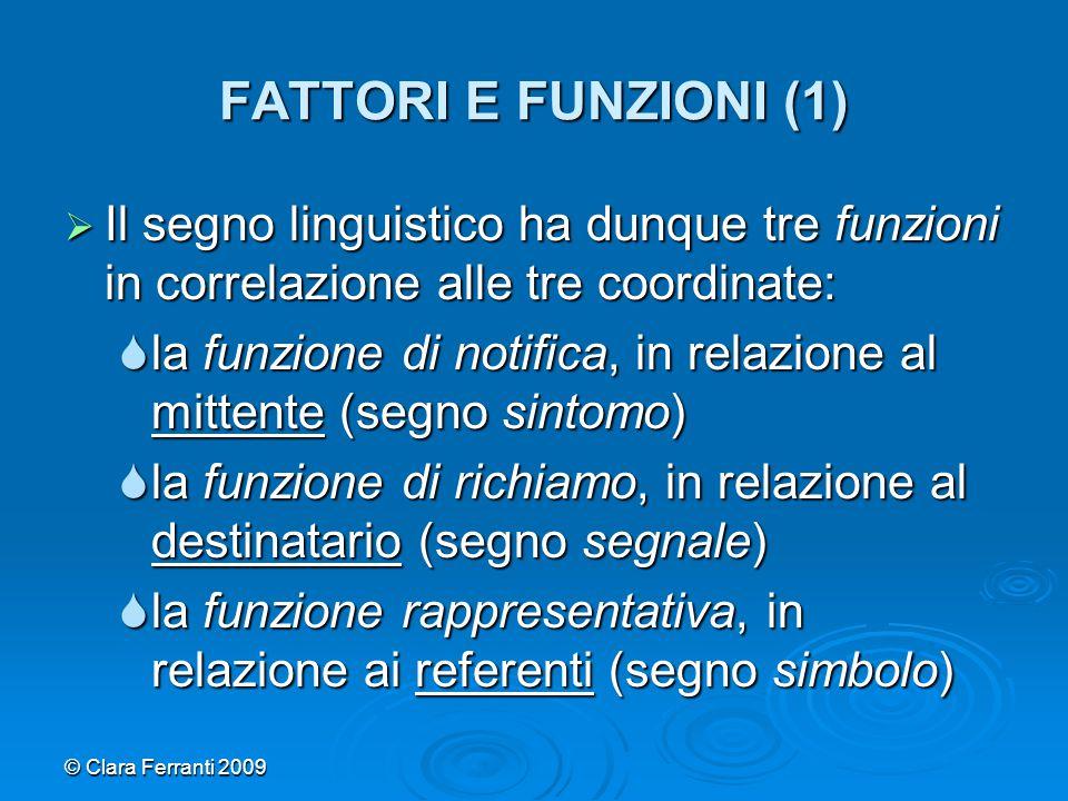 © Clara Ferranti 2009 FATTORI E FUNZIONI (1)  Il segno linguistico ha dunque tre funzioni in correlazione alle tre coordinate:  la funzione di notif