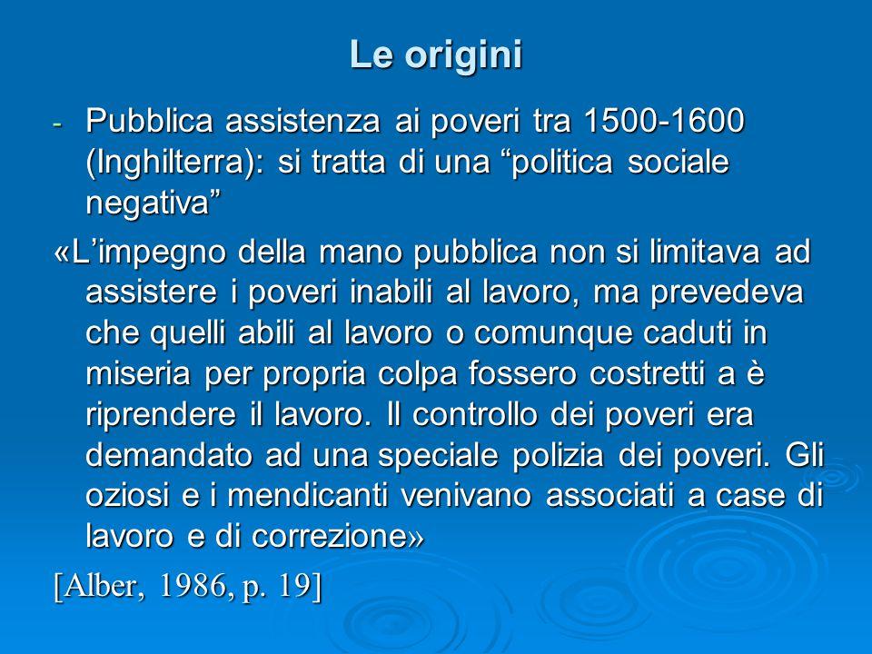 """Le origini - Pubblica assistenza ai poveri tra 1500-1600 (Inghilterra): si tratta di una """"politica sociale negativa"""" «L'impegno della mano pubblica no"""