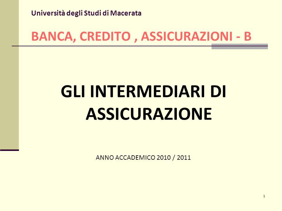 1 Università degli Studi di Macerata BANCA, CREDITO, ASSICURAZIONI - B GLI INTERMEDIARI DI ASSICURAZIONE ANNO ACCADEMICO 2010 / 2011