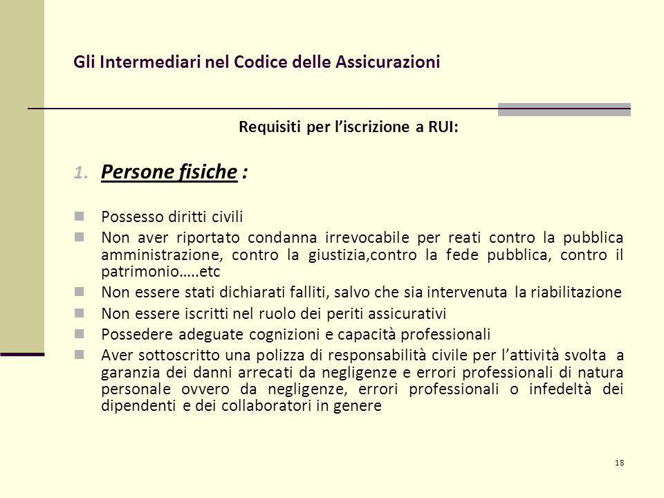18 Gli Intermediari nel Codice delle Assicurazioni Requisiti per l'iscrizione a RUI: 1.