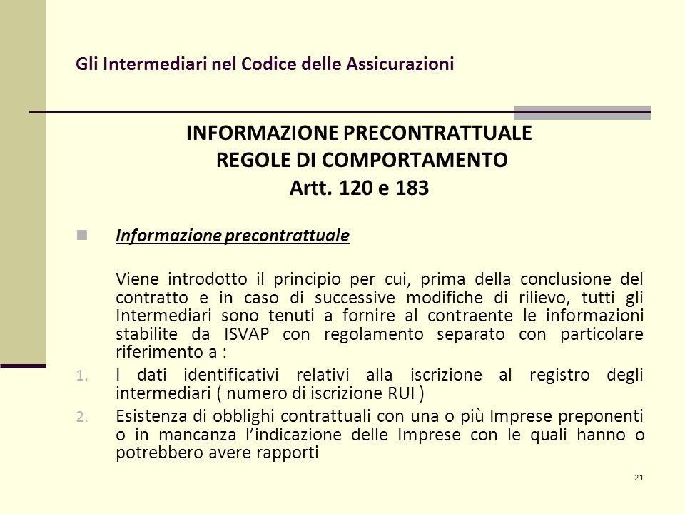 21 Gli Intermediari nel Codice delle Assicurazioni INFORMAZIONE PRECONTRATTUALE REGOLE DI COMPORTAMENTO Artt.