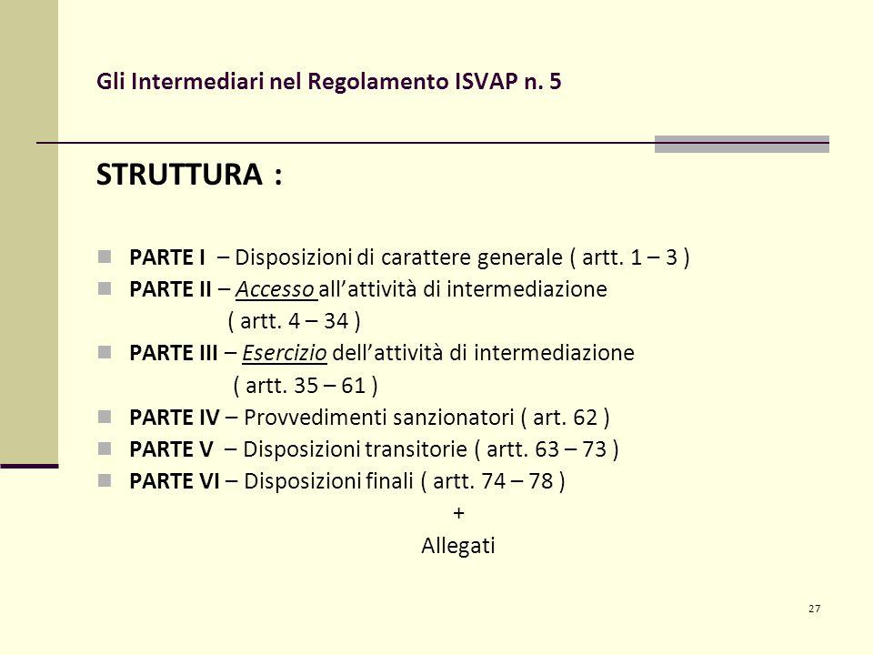 27 Gli Intermediari nel Regolamento ISVAP n. 5 STRUTTURA : PARTE I – Disposizioni di carattere generale ( artt. 1 – 3 ) PARTE II – Accesso all'attivit