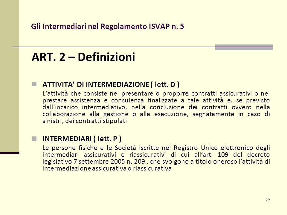 29 Gli Intermediari nel Regolamento ISVAP n. 5 ART. 2 – Definizioni ATTIVITA' DI INTERMEDIAZIONE ( lett. D ) L'attività che consiste nel presentare o