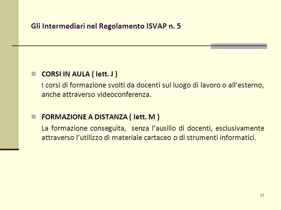 32 Gli Intermediari nel Regolamento ISVAP n. 5 CORSI IN AULA ( lett.