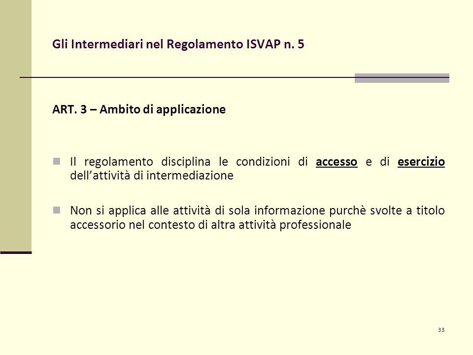 33 Gli Intermediari nel Regolamento ISVAP n. 5 ART. 3 – Ambito di applicazione accessoesercizio Il regolamento disciplina le condizioni di accesso e d
