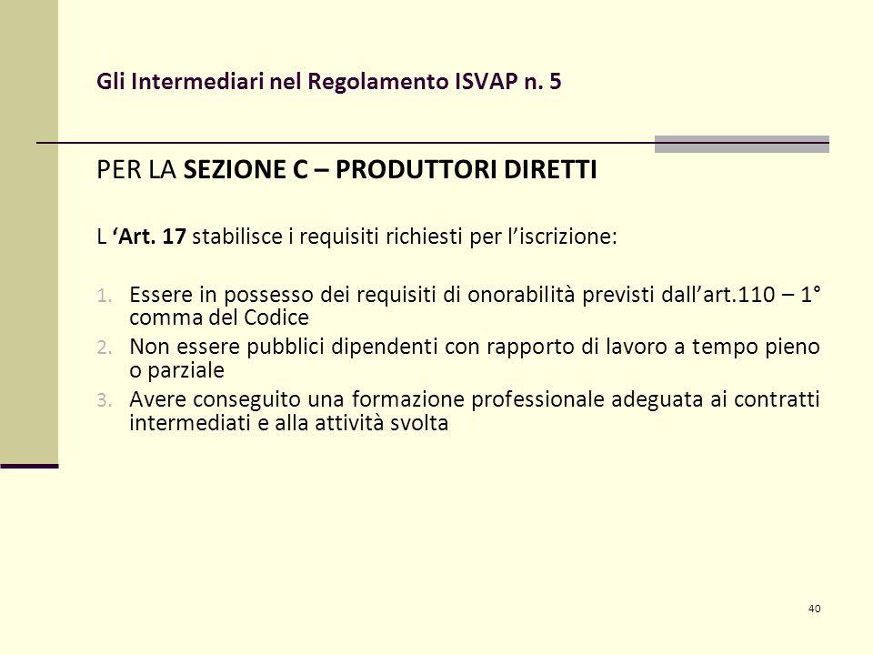40 Gli Intermediari nel Regolamento ISVAP n. 5 PER LA SEZIONE C – PRODUTTORI DIRETTI L 'Art.