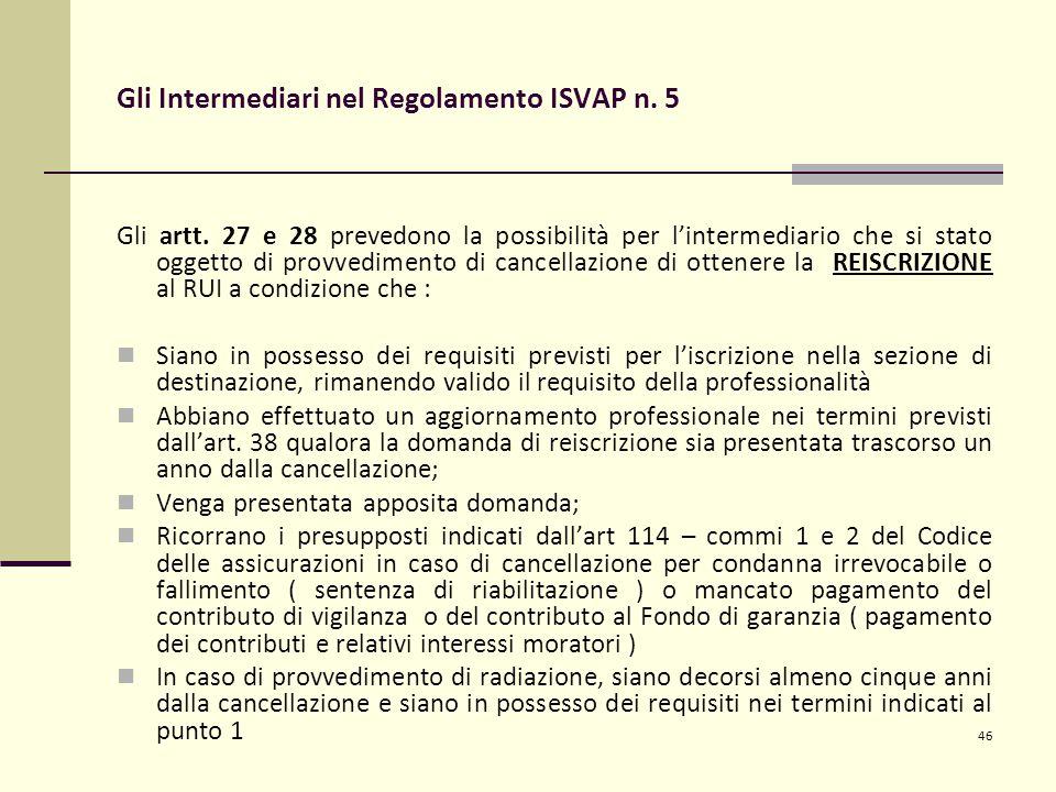 46 Gli Intermediari nel Regolamento ISVAP n. 5 Gli artt. 27 e 28 prevedono la possibilità per l'intermediario che si stato oggetto di provvedimento di
