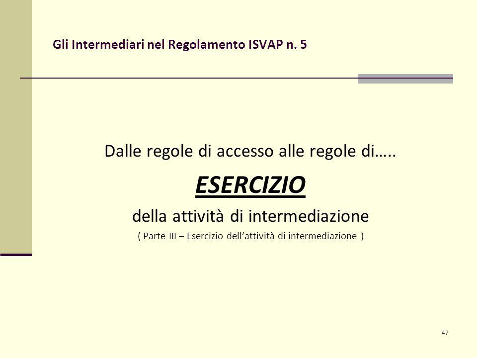 47 Gli Intermediari nel Regolamento ISVAP n. 5 Dalle regole di accesso alle regole di…..