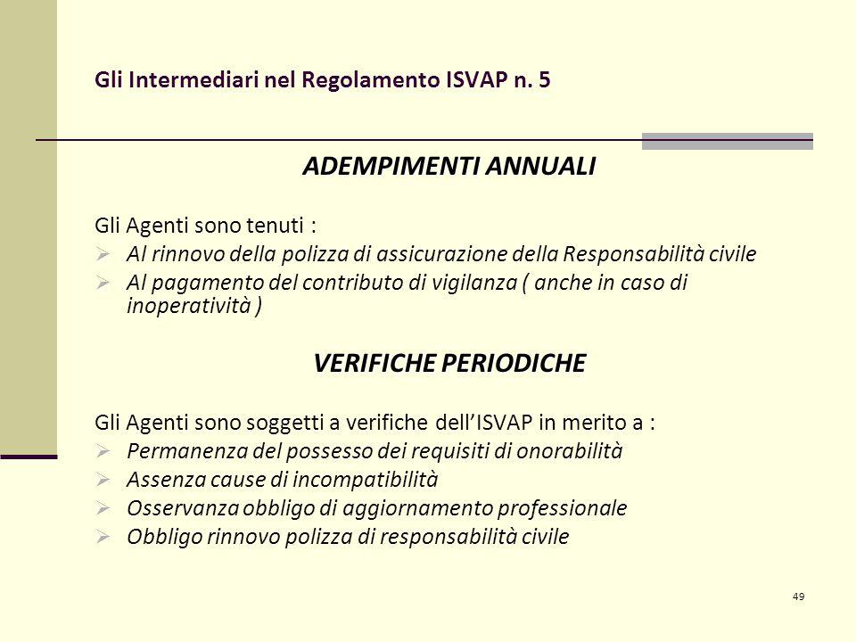 49 Gli Intermediari nel Regolamento ISVAP n. 5 ADEMPIMENTI ANNUALI Gli Agenti sono tenuti :  Al rinnovo della polizza di assicurazione della Responsa