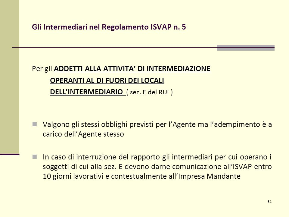 51 Gli Intermediari nel Regolamento ISVAP n. 5 ADDETTI ALLA ATTIVITA' DI INTERMEDIAZIONE Per gli ADDETTI ALLA ATTIVITA' DI INTERMEDIAZIONE OPERANTI AL